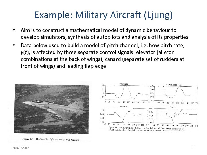 Example: Military Aircraft (Ljung) • Aim is to construct a mathematical model of dynamic