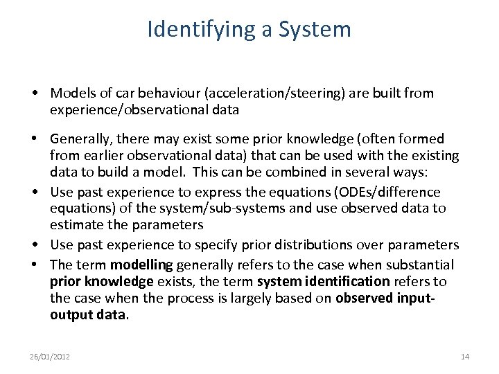 Identifying a System • Models of car behaviour (acceleration/steering) are built from experience/observational data