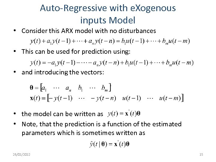Auto-Regressive with e. Xogenous inputs Model • Consider this ARX model with no disturbances