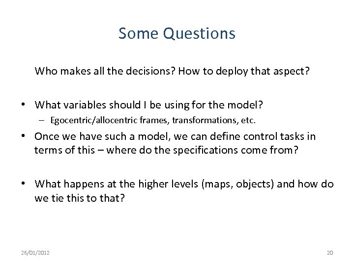 Some Questions Who makes all the decisions? How to deploy that aspect? • What