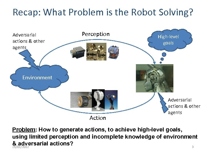 Recap: What Problem is the Robot Solving? Adversarial actions & other agents Perception High-level