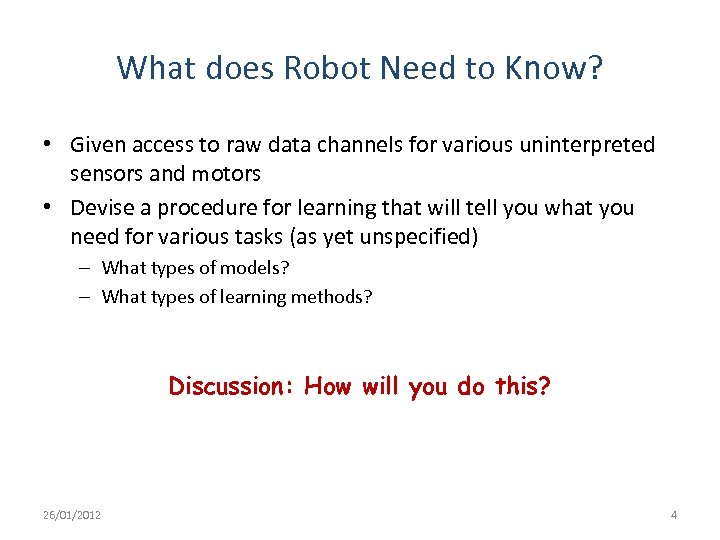 What does Robot Need to Know? • Given access to raw data channels for