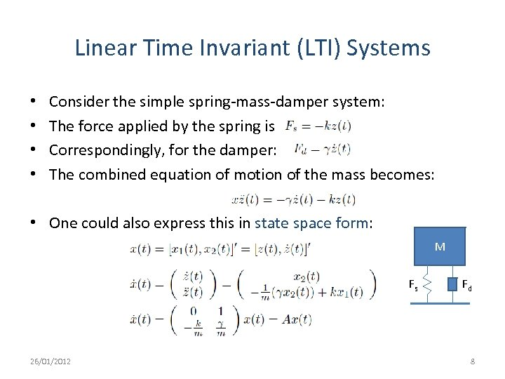 Linear Time Invariant (LTI) Systems • • Consider the simple spring-mass-damper system: The force
