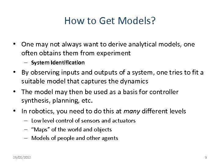 How to Get Models? • One may not always want to derive analytical models,