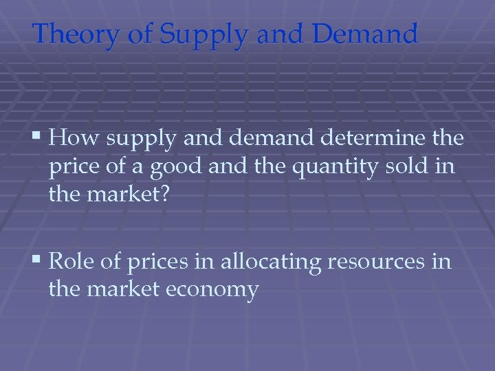 Theory of Supply and Demand § How supply and demand determine the price of
