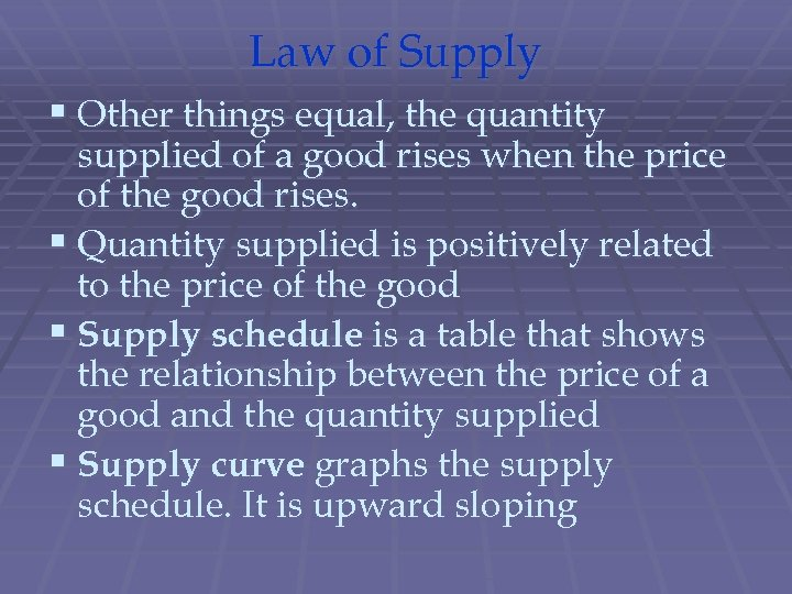 Law of Supply § Other things equal, the quantity supplied of a good rises
