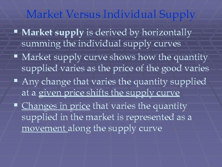 Market Versus Individual Supply § Market supply is derived by horizontally § § §