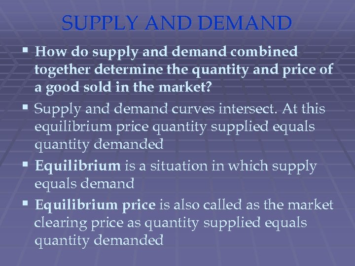 SUPPLY AND DEMAND § How do supply and demand combined together determine the quantity
