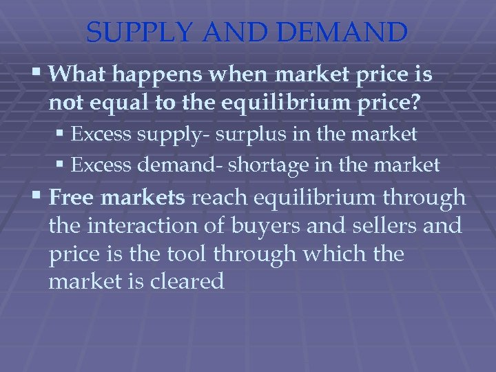 SUPPLY AND DEMAND § What happens when market price is not equal to the