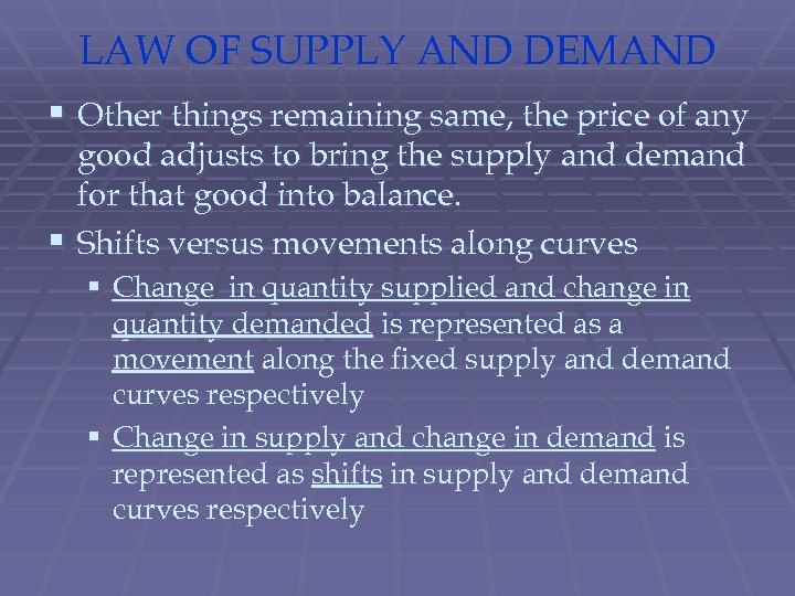 LAW OF SUPPLY AND DEMAND § Other things remaining same, the price of any