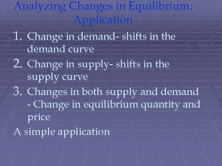 Analyzing Changes in Equilibrium: Application 1. Change in demand- shifts in the demand curve