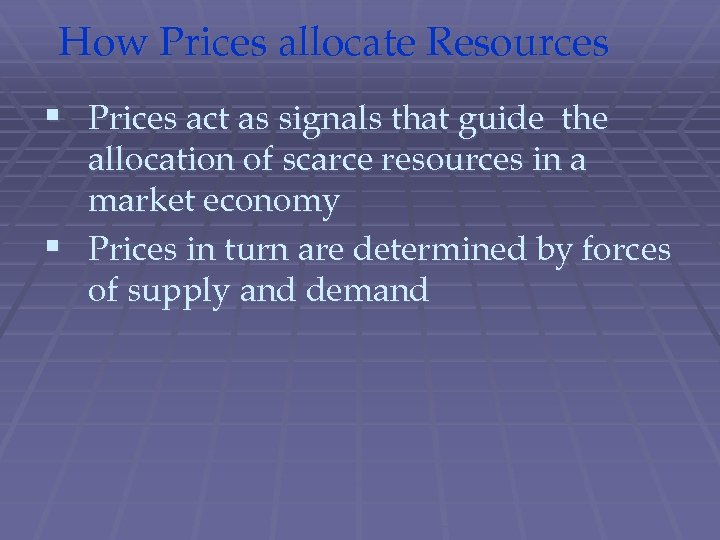 How Prices allocate Resources § Prices act as signals that guide the allocation of