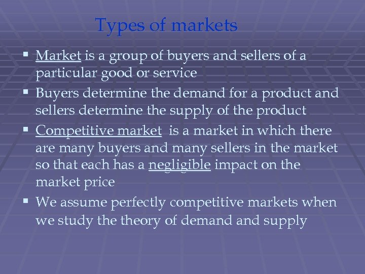 Types of markets § Market is a group of buyers and sellers of a