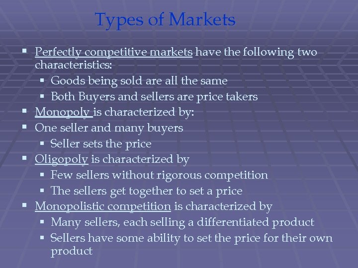Types of Markets § Perfectly competitive markets have the following two § § characteristics: