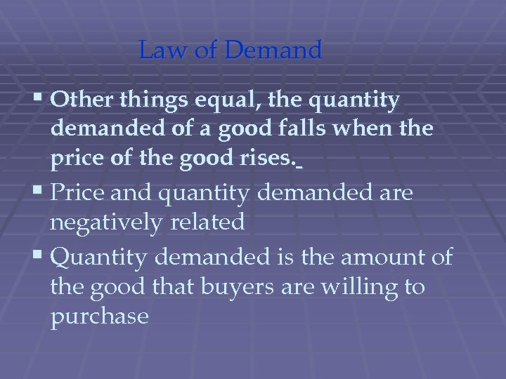 Law of Demand § Other things equal, the quantity demanded of a good falls