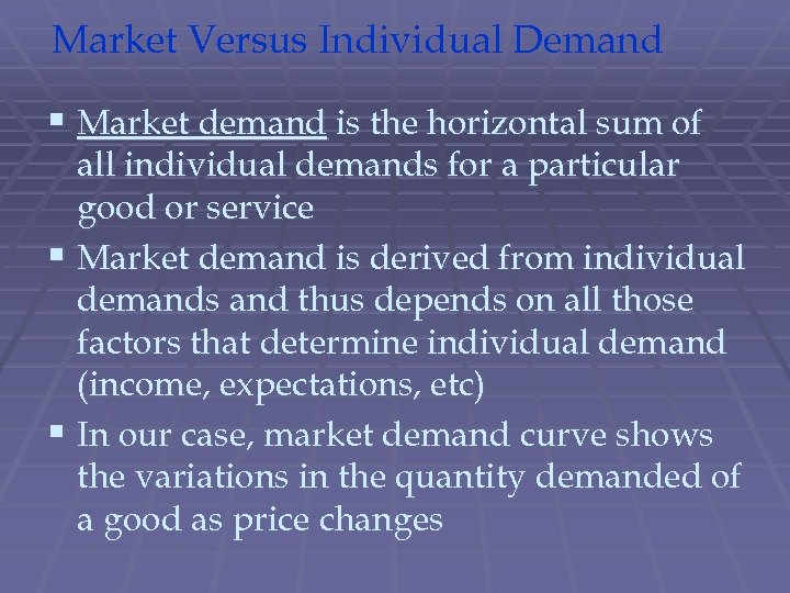 Market Versus Individual Demand § Market demand is the horizontal sum of all individual