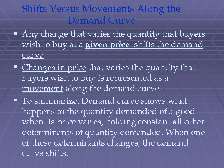 Shifts Versus Movements Along the Demand Curve § Any change that varies the quantity