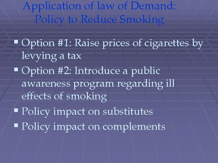 Application of law of Demand: Policy to Reduce Smoking § Option #1: Raise prices