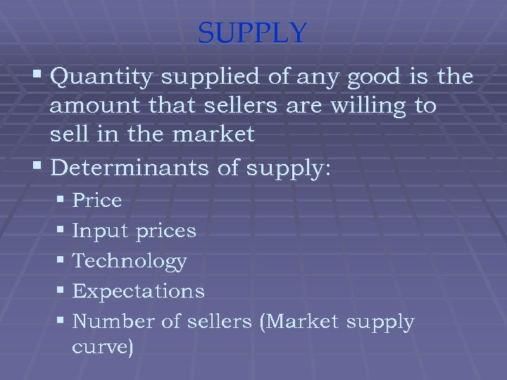 SUPPLY § Quantity supplied of any good is the amount that sellers are willing