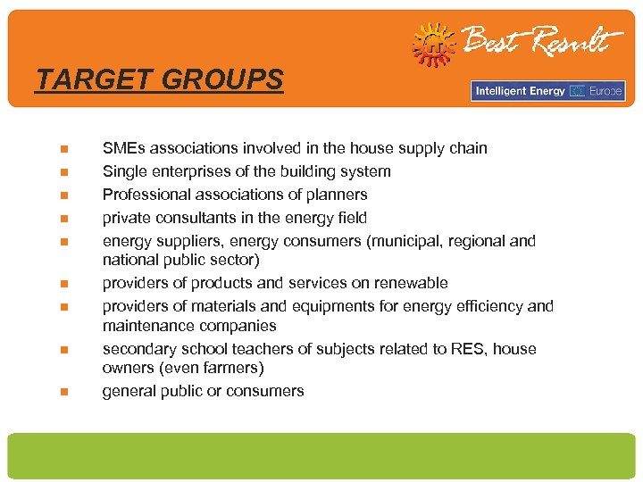 TARGET GROUPS n n n n n SMEs associations involved in the house supply