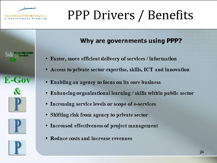 PPP Drivers / Benefits Why are governments using PPP? • Faster, more efficient delivery