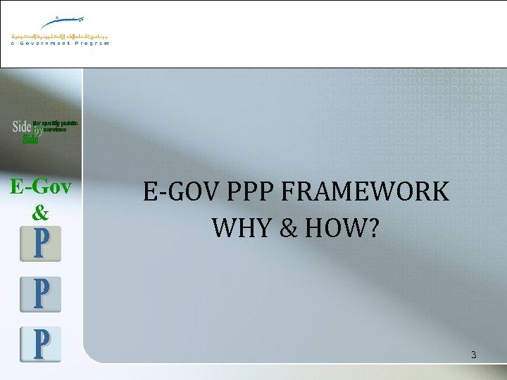 E-Gov & E-GOV PPP FRAMEWORK WHY & HOW? 3