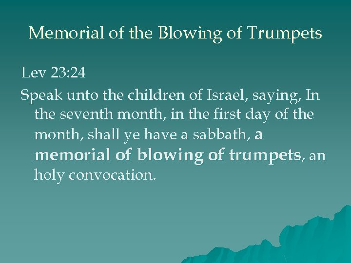 Memorial of the Blowing of Trumpets Lev 23: 24 Speak unto the children of