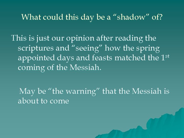 "What could this day be a ""shadow"" of? This is just our opinion after"