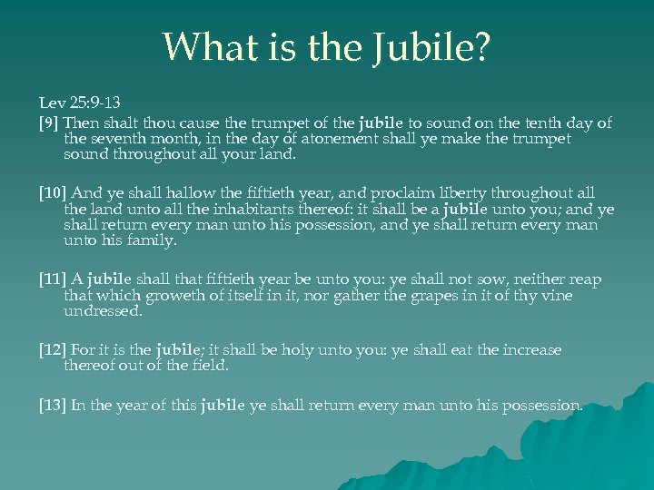 What is the Jubile? Lev 25: 9 -13 [9] Then shalt thou cause the