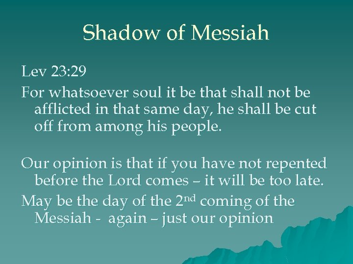 Shadow of Messiah Lev 23: 29 For whatsoever soul it be that shall not