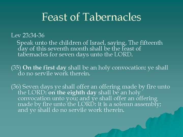 Feast of Tabernacles Lev 23: 34 -36 Speak unto the children of Israel, saying,