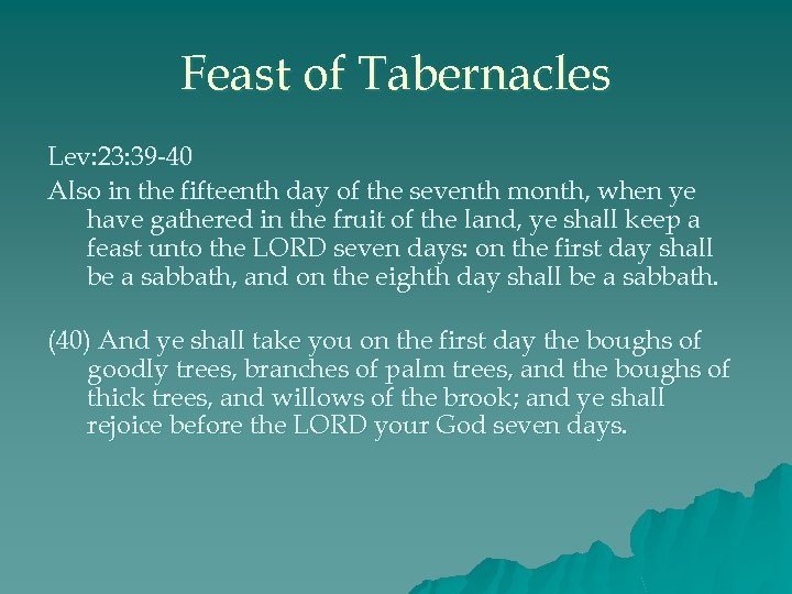 Feast of Tabernacles Lev: 23: 39 -40 Also in the fifteenth day of the