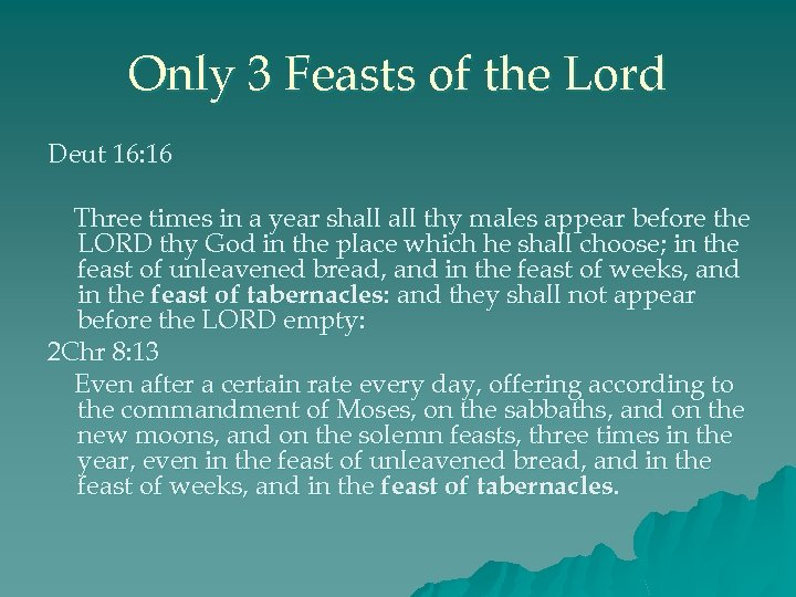 Only 3 Feasts of the Lord Deut 16: 16 Three times in a year