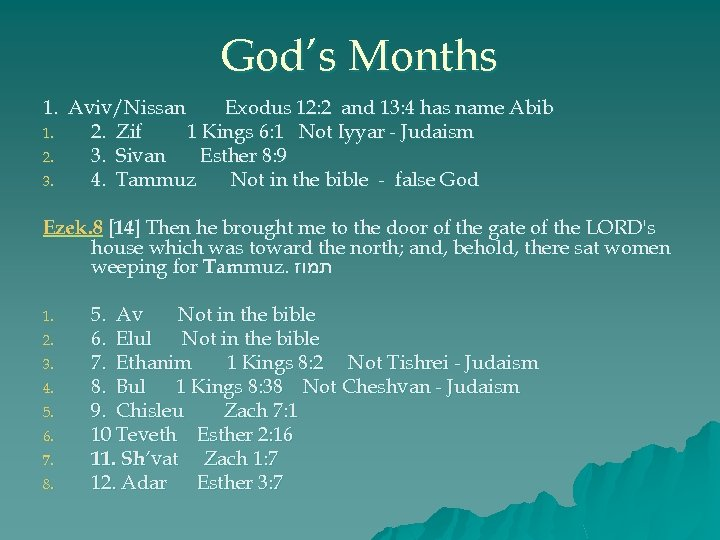 God's Months 1. Aviv/Nissan Exodus 12: 2 and 13: 4 has name Abib 1.