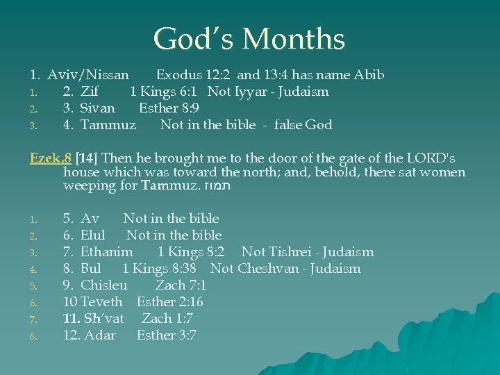God's Months 1. Aviv/Nissan Exodus 12: 2 and 13: 4 has name Abib 1.