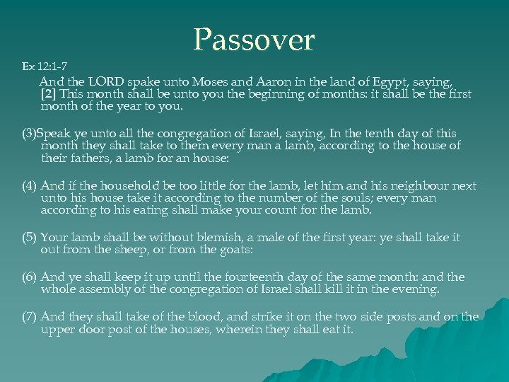 Ex 12: 1 -7 Passover And the LORD spake unto Moses and Aaron in