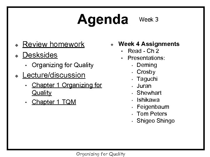 Agenda u u Review homework Desksides • u Organizing for Quality Lecture/discussion • •