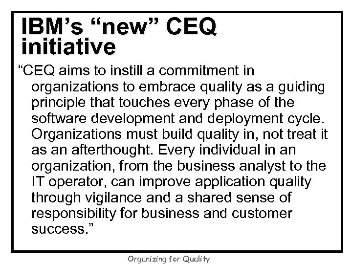 "IBM's ""new"" CEQ initiative ""CEQ aims to instill a commitment in organizations to embrace"