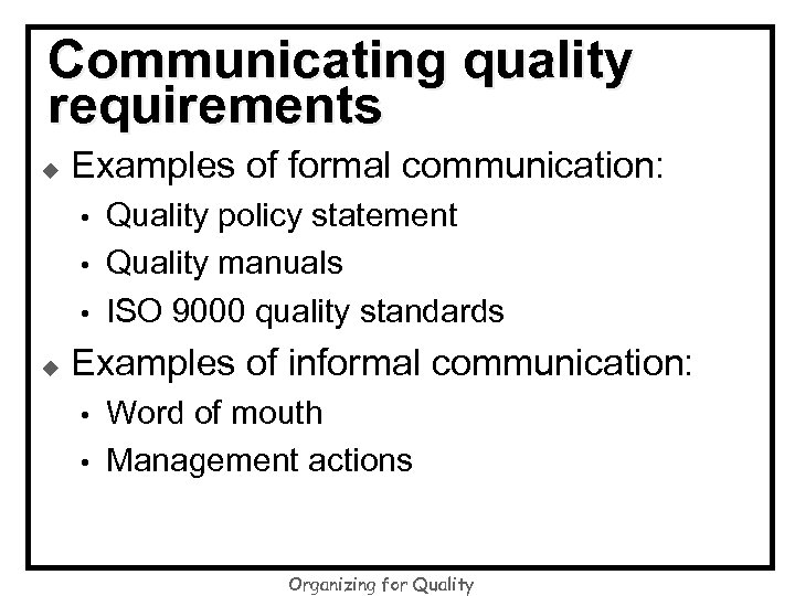 Communicating quality requirements u Examples of formal communication: • • • u Quality policy