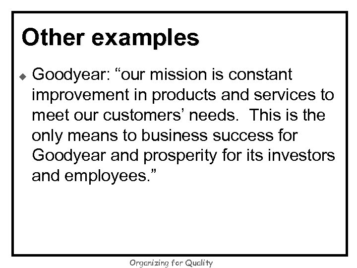 "Other examples u Goodyear: ""our mission is constant improvement in products and services to"