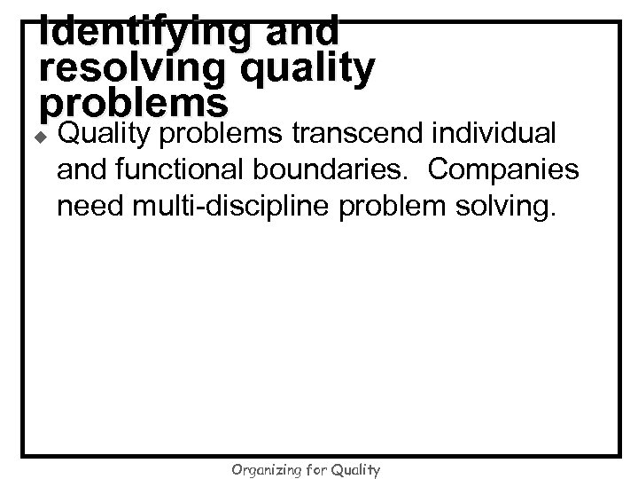 Identifying and resolving quality problems u Quality problems transcend individual and functional boundaries. Companies