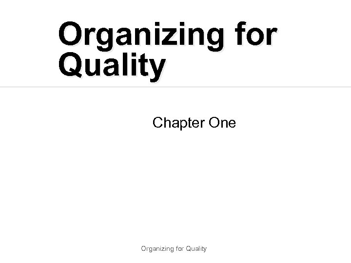Organizing for Quality Chapter One Organizing for Quality