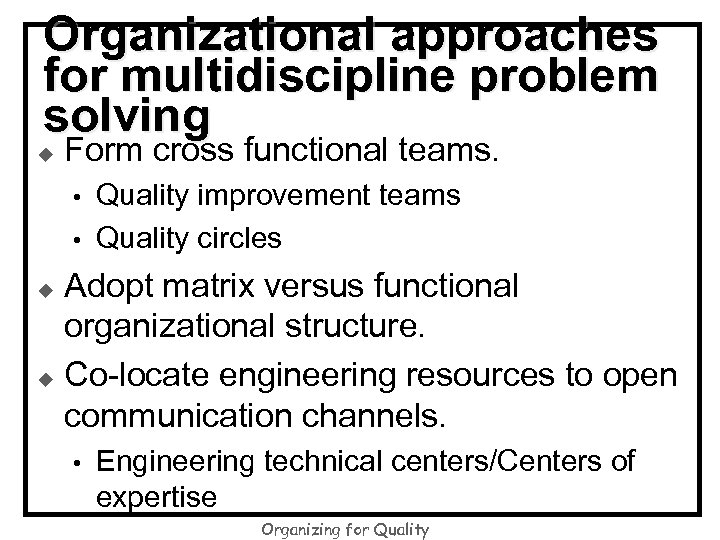Organizational approaches for multidiscipline problem solving u Form cross functional teams. • • Quality