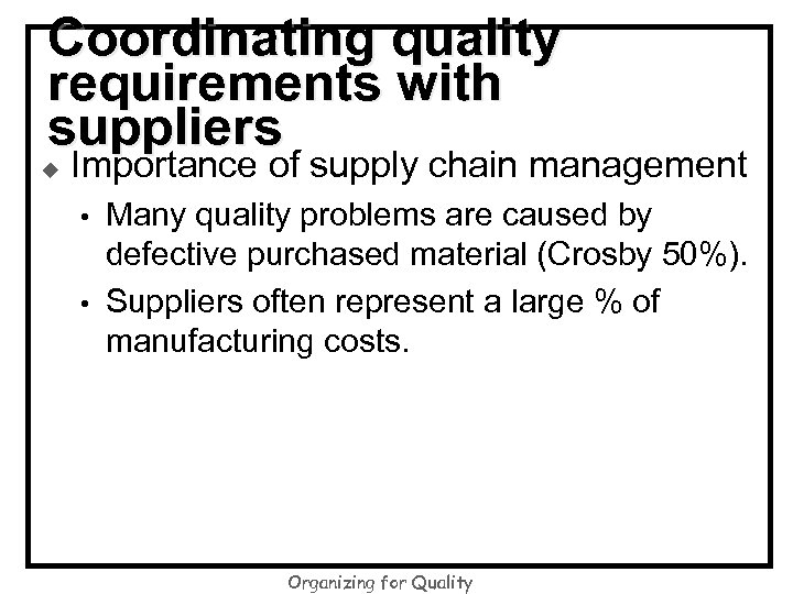 Coordinating quality requirements with suppliers u Importance of supply chain management • • Many
