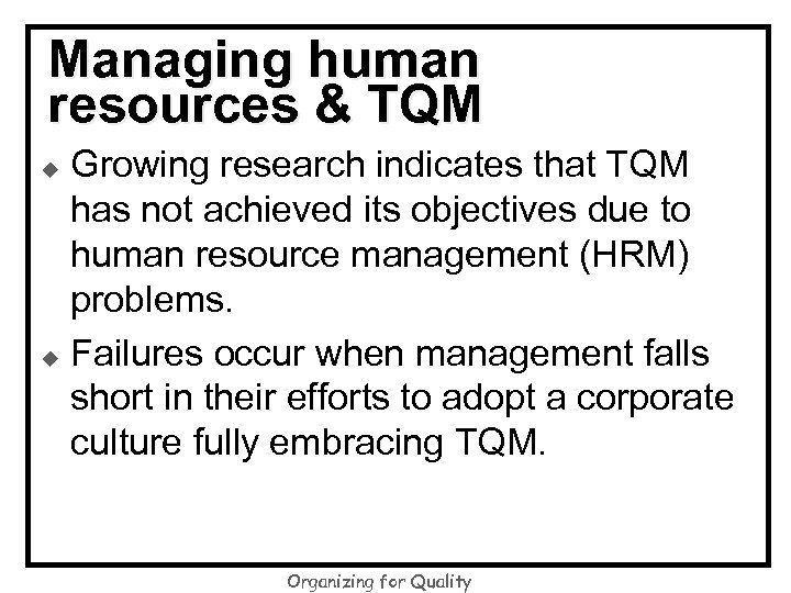 Managing human resources & TQM Growing research indicates that TQM has not achieved its