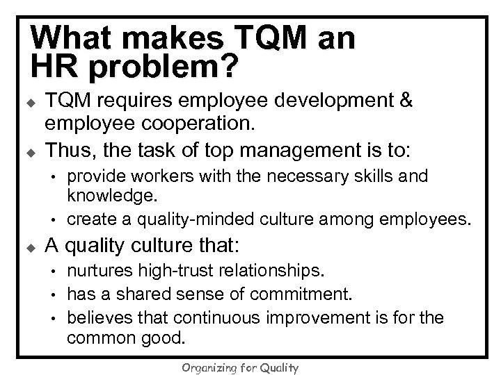 What makes TQM an HR problem? u u TQM requires employee development & employee