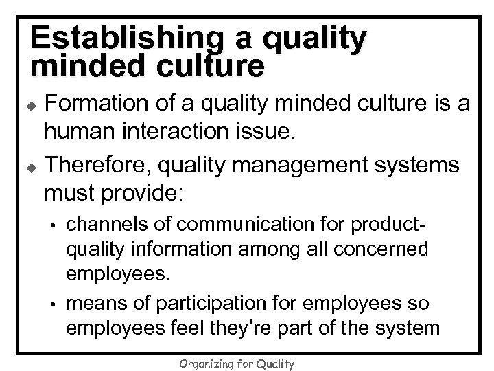 Establishing a quality minded culture Formation of a quality minded culture is a human