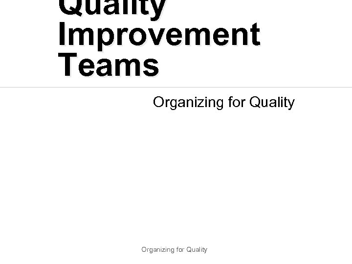 Quality Improvement Teams Organizing for Quality