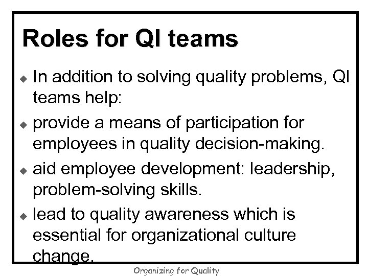 Roles for QI teams In addition to solving quality problems, QI teams help: u