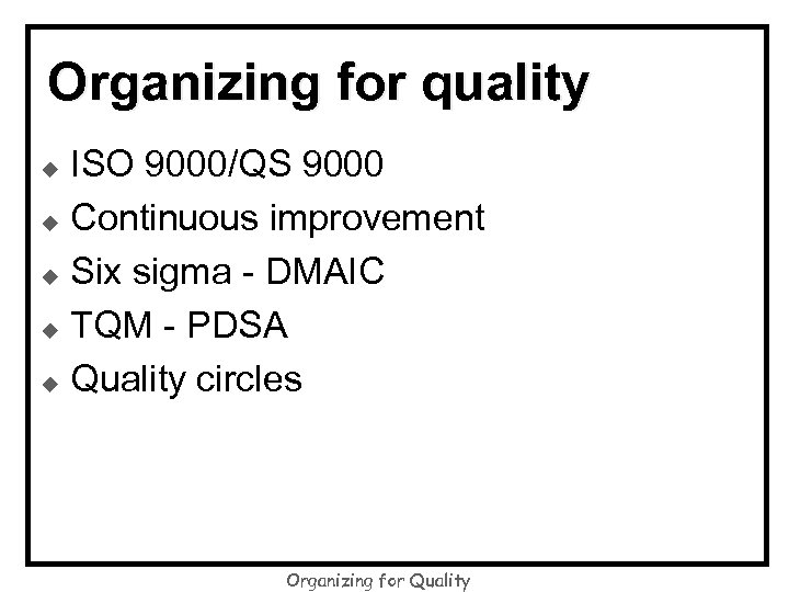 Organizing for quality ISO 9000/QS 9000 u Continuous improvement u Six sigma - DMAIC